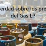 La verdad sobre los precios del Gas LP